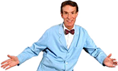 [Bill Nye, the Science Guy]